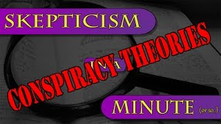 Conspiracy Theories - Skepticism In A Minute (or so)