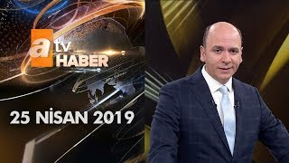 Atv Ana Haber | 25 Nisan 2019