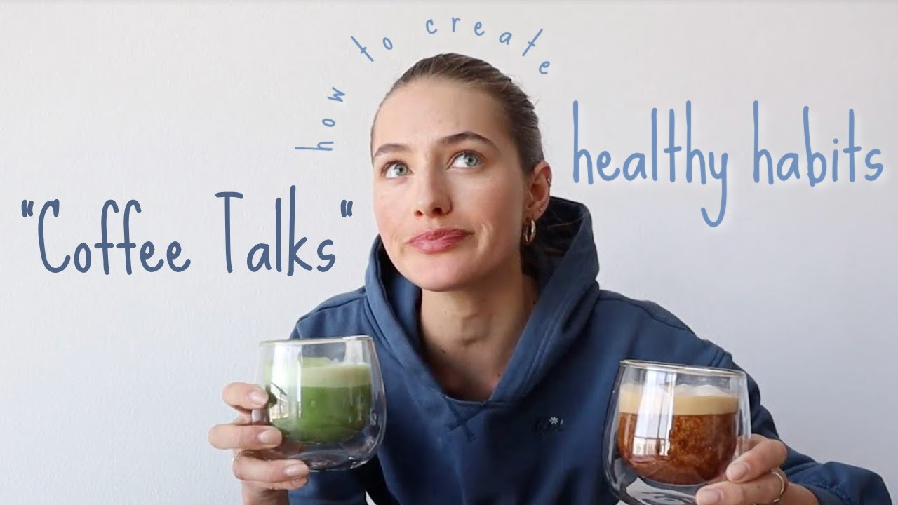 Coffee Talk // how to create healthy habits, morning routines, and more