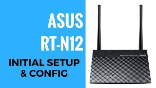 ASUS RT-N12 Initial Setup And Config