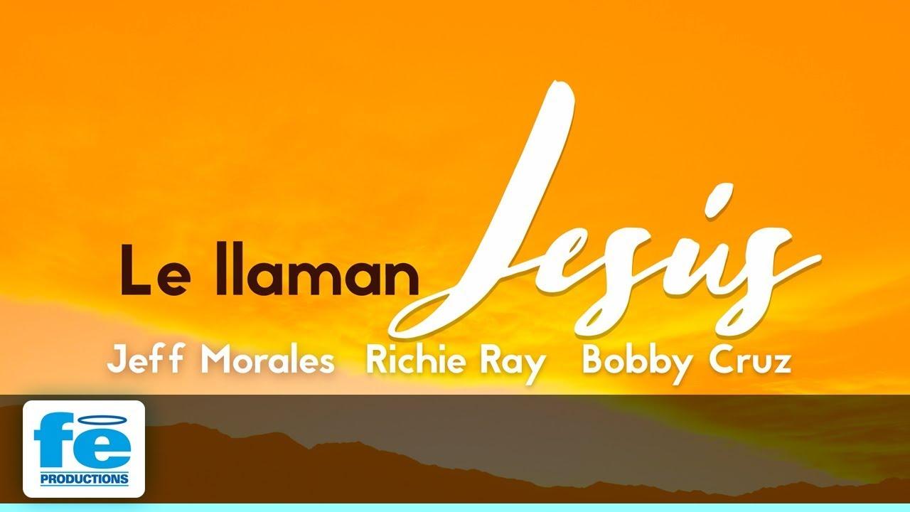 Le llaman Jesús, Jeff Morales Junto A Richie Ray & Bobby ...