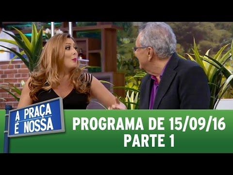 A Praça É Nossa (15/09/16) - Parte 1