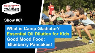 Show #67 - Essential Oil Dilution for Kids, Camp Gladiator & More!