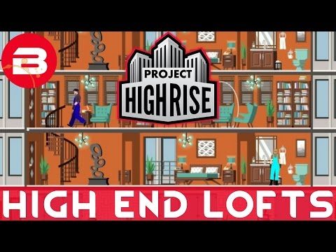 Project Highrise - HIGH END LOFTS - Project Highrise Gameplay #20