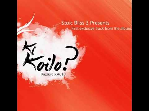 stoic bliss 3 Kazzurg feat AC1D   KI KOILO ? Stoic Bliss 3 Exclusive Sound Track