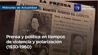 Prensa política en tiempos de violencia y polarización (1930-1960)