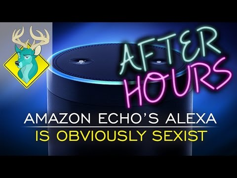 [After Hours] - TL;DR - Amazon Echo's Alexa is Obviously Sexist
