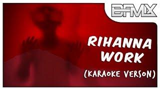 Rihanna - Work ft. Drake (Karaoke Version) [Prod By BFMIX]