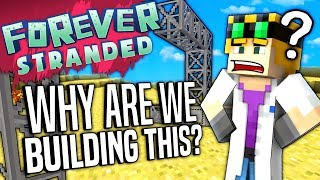 Minecraft - WHY ARE WE BUILDING THIS?! - Forever Stranded #58