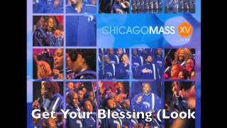 Video Chicago Mass Choir -- Get Your Blessing (Look Up) download MP3, 3GP, MP4, WEBM, AVI, FLV Maret 2017