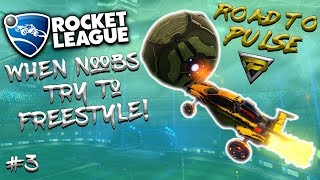 WHEN NOOBS TRY TO FREESTYLE ON ROCKET LEAGUE #3 | ROAD TO PULSE | FUNNIES, FAILS & BEST GOALS