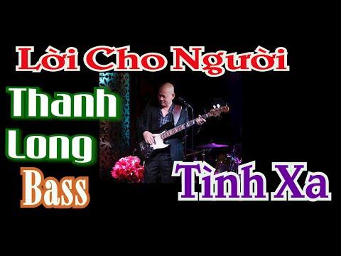LỜI CHO NGƯỜI TÌNH XA (Hoàng Thanh Tâm) - ca sĩ Thanh Long Bass