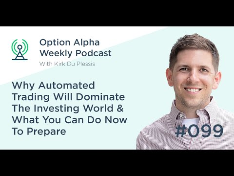 Why Automated Trading Will Dominate The Investing World & What You Can Do Now To Prepare - Show #099