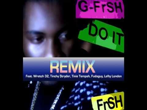 Download G-FrSH DO IT (REMIX) Wretch 32,Tinchy Stryder,Tinie Tempah,Fudaguy,Lefty London