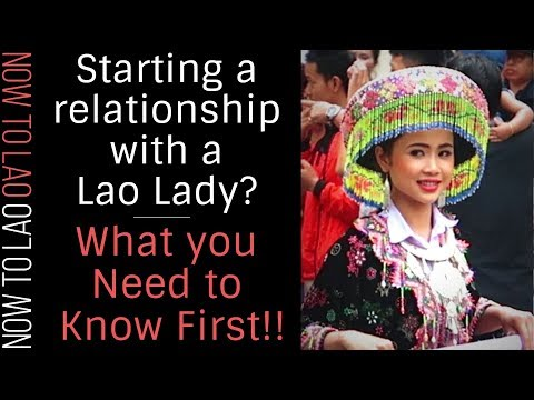 Want To Start A Relationship With A Lao Lady? There's Something You Need To Know First!   Now To Lao
