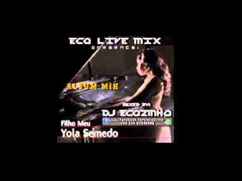 Yola Semedo - Filho Meu (2014) Album Completo Mix Eco Live Mix Com Dj Ecozinho