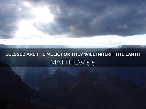The meek shall inherit the earth. And why?