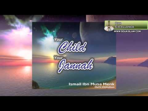 Your Child Your Jannah   Mufti Ismail Menk