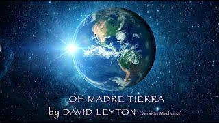 OH MADRE TIERRA by DAVID LEYTON (Versión Medicina)