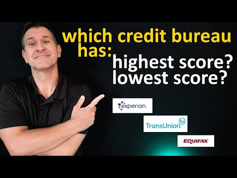 Which Credit Bureau Has The Highest Score? Lowest Credit Scores? Equifax? TransUnion? Experian?