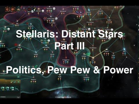 Stellaris: Distant Stars - Part III - Politics, Pew Pew & Power Cuts