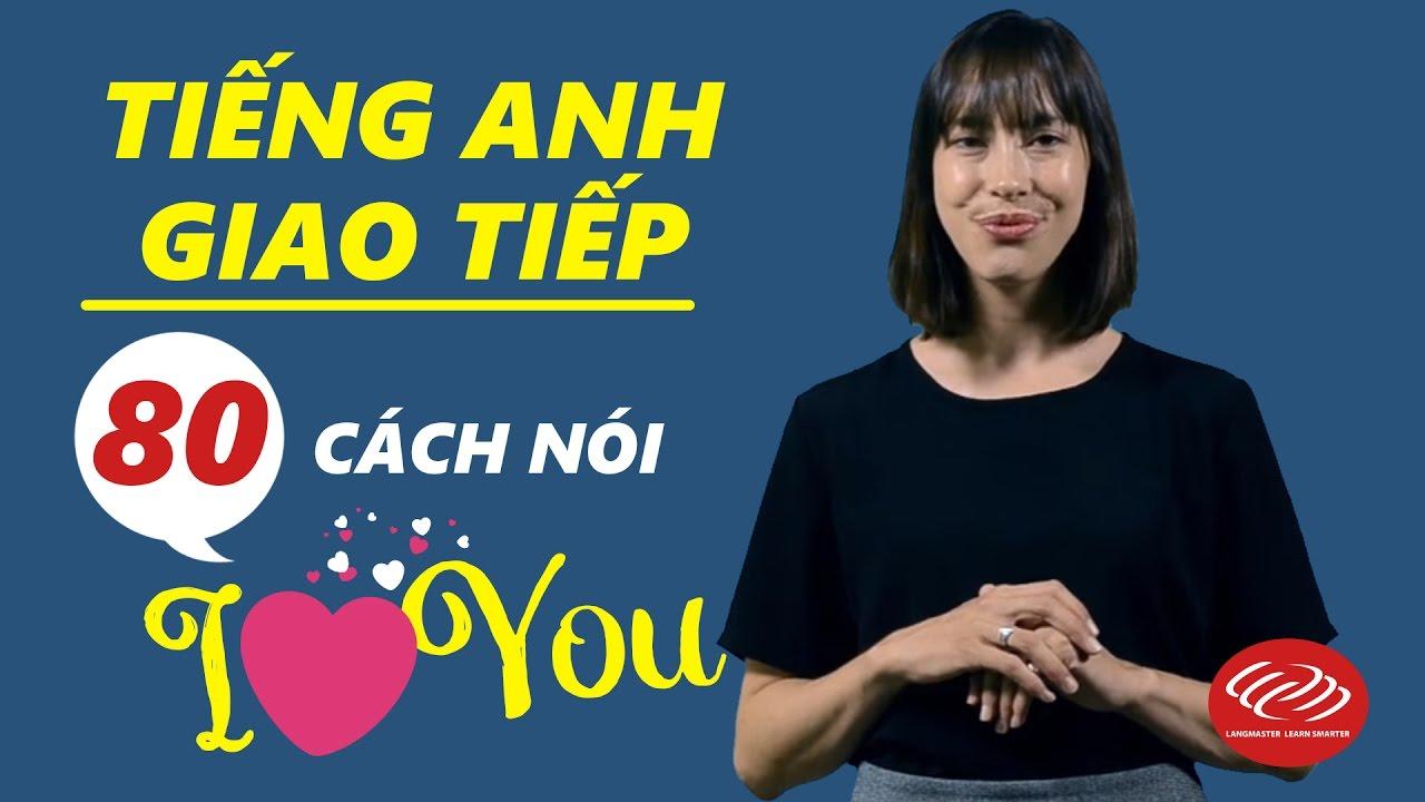 Tiếng Anh giao tiếp hàng ngày: 80 Cách nói I LOVE YOU [Học tiếng Anh giao tiếp #7]