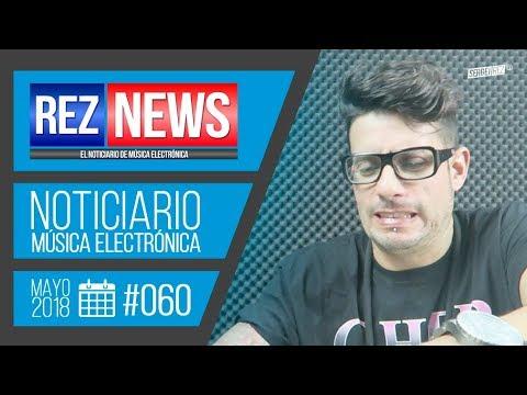 REZ NEWS [18.MAY.2018] Noticiario música electrónica #060