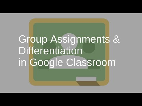 Group Assignments & Differentiation in Google Classroom