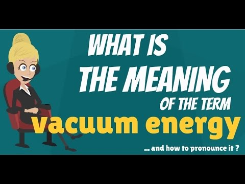 What is VACUUM ENERGY? What does VACUUM ENERGY mean? VACUUM ENERGY definition & explanation
