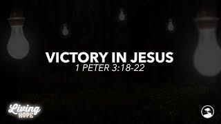 LIVING HOPE: VICTORY IN JESUS