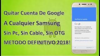 Quitar Cuenta A Cualquier Samsung 2018 !!metodo Definitivo!! 100% Efectivo
