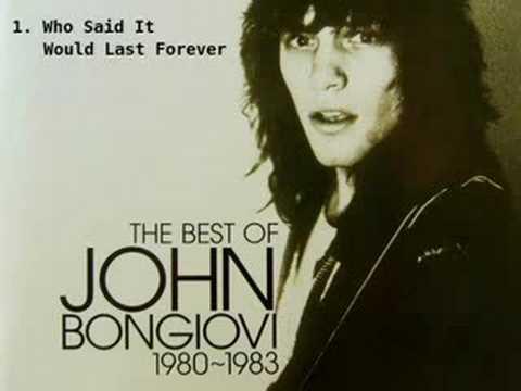 John Bongiovi - Who Said It Would Last Forever