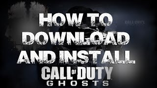 How To Download And Install Call Of Duty : Ghosts ( With Proof ) ( Pc )