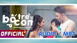 Bố Trẻ Con - Trịnh Đình Quang Official (Audio MP3)