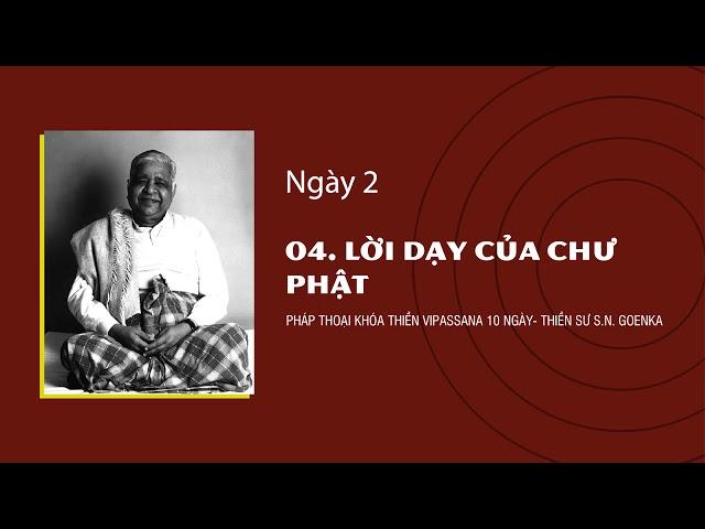 04. LỜI DẠY CỦA CHƯ PHẬT- NGÀY 2 - S.N. Goenka - Pháp Thoại Khóa Thiền Vipassana 10 Ngày