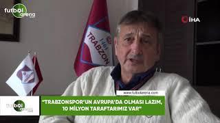 """Haluk Şahin: """"Trabzonspor'un Avrupa'da olması lazım, 10 Milyon taraftarımız var"""""""
