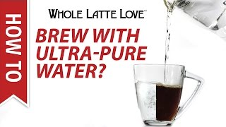Should I Use Ultra-Pure Water for Coffee?