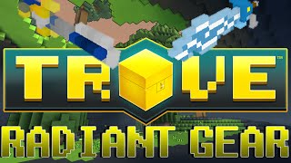 TROVE HOW TO GET RADIANT GEAR IN 1 DAY QUICK AND EASY