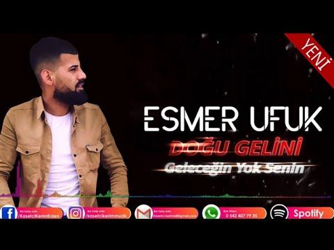 ESMER UFUK - DOĞU GELİNİ & GELECEĞİN YOK SENİN