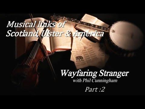 Wayfaring Stranger (Musical links between Scotland, Ulster & the USA)  Pt.2