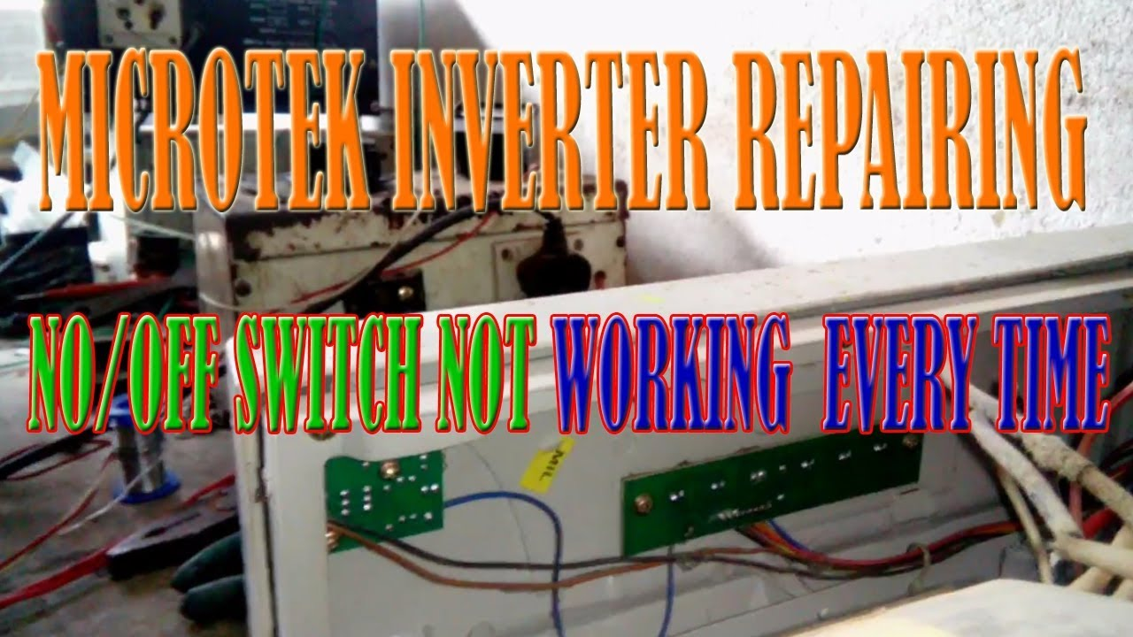 MICROTEK INVERTER REPAIRING NO/OFF SWITCH NOT WORKING EVERY TIME UPS on