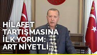 Erdoğan, 'hilafet tartışması' için ilk kez konuştu: Art niyetli