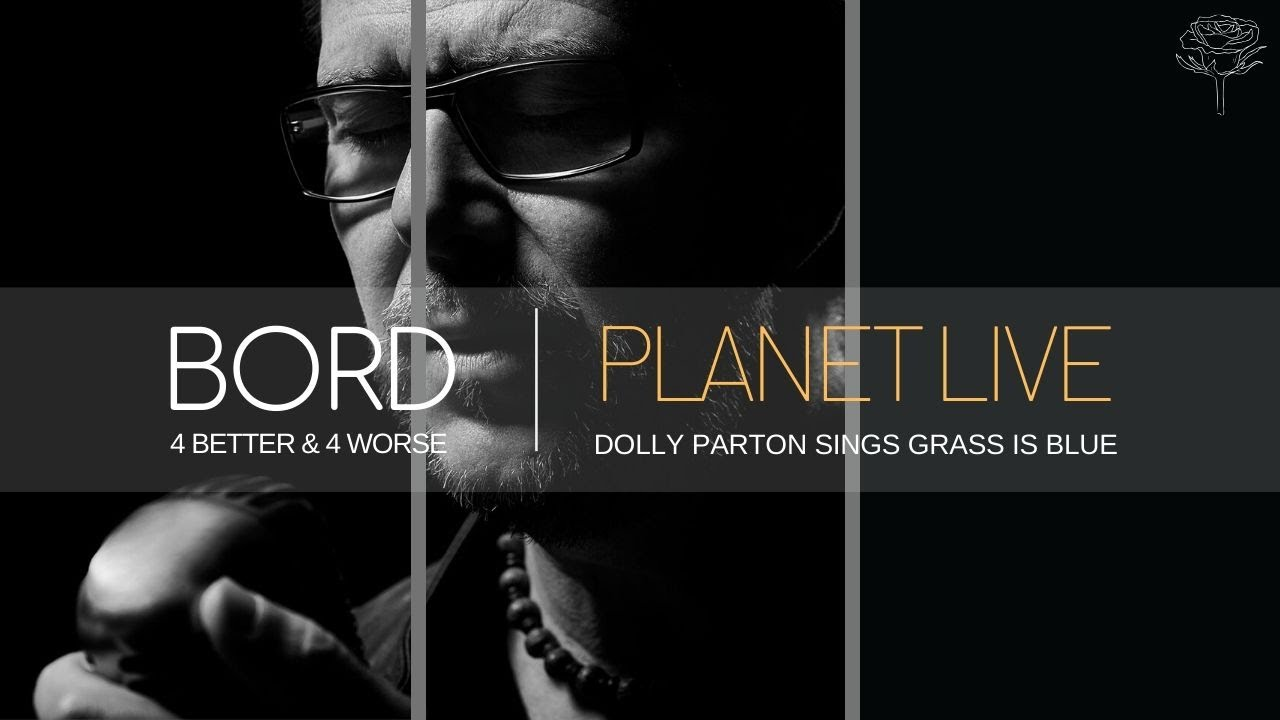 BORD AT PLANET LIVE | Dolly Parton sings grass is blue | Album For better and for worse