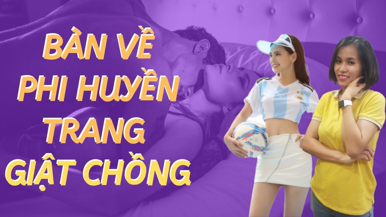 Phi Huyền Trang hot girl mỳ gõ lộ clip nóng - Lời cảnh tỉnh cho các bà vợ | Phạm Thùy Dung