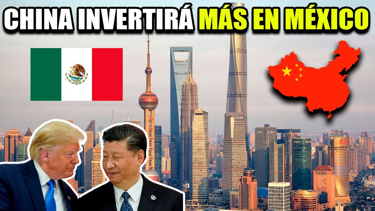 POR TENSIÓN CON ESTADOS UNIDOS, CHINA INVERTIRÁ MÁS EN MÉXICO