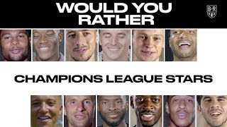 'Would You Rather' with Some of the Champions League's Biggest Stars