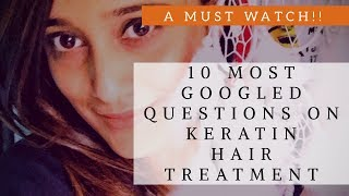 10 Most Googled Questions On Keratin Hair Treatment [Must Watch Before The Treatment]