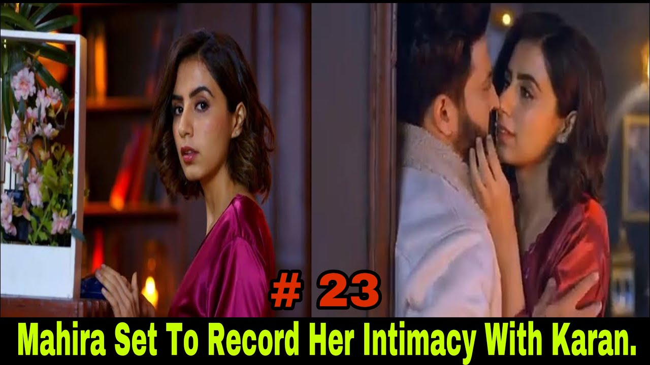 Download Mahira Set To Get Intimate With Karan And Record The Process As A Prove To Make Karan Her Husband.