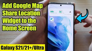 Galaxy S21/Ultra/Plus: How to Add Google Map Share Location Widget to the Home Screen