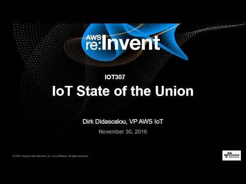 AWS re:Invent 2016: IoT State of the Union (IOT307)